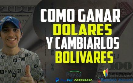 Como Ganar Dolares y Cambiarlos por Bolívares en Venezuela [Gana dinero Gratis desde casa]