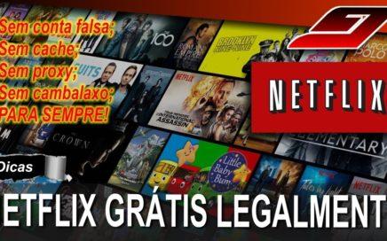 Como assistir Netflix grátis para sempre - LEGALMENTE | Guajenet
