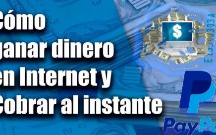 Como ganar dinero en Internet y cobrar al instante 2017