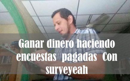 Ganar dinero haciendo encuestas  pagadas  Con surveyeah