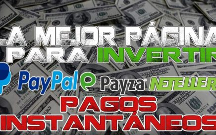 LA MEJOR PAGINA PARA INVERTIR  PAGOS INSTANTANEOS   PAYPAL, PAYZA, NETELLER