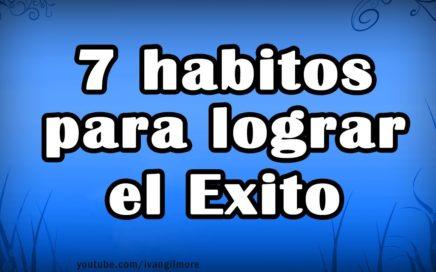 7 HABITOS PARA LOGRAR EL EXITO - Mejorar tu vida, ganar dinero, exitoso, triunfar