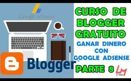 Curso De Blogger: (COMO GANAR DINERO GOOGLE ADSENSE) | Parte 8 - Lo Mejor 2018
