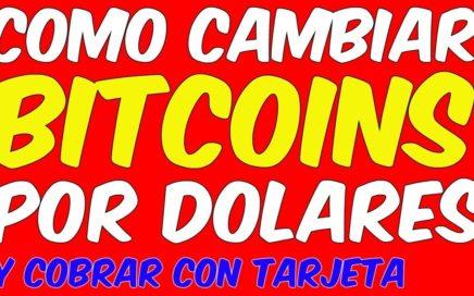 TRANSFORMAR BITCOIN EN DINERO y COBRAR CON TARJETA Cambiar Bitcoins a Dolares Online