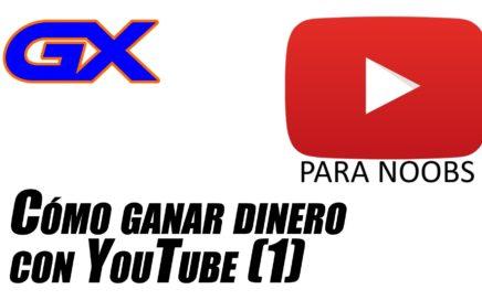 Cómo ganar dinero con YouTube (I) - Youtube Para Noobs (#GXypn Episodio 2/13)