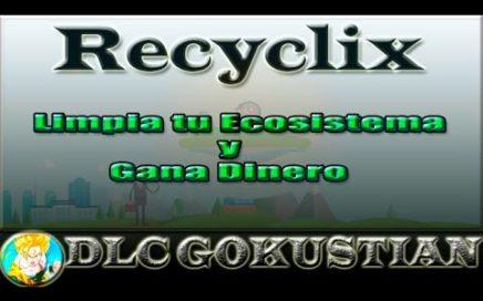 Recyclix Explicación   Gana Dinero Limpiando tu Eco-Sistema   DLC Gokustian
