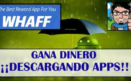 ¡Gana Dinero Descargando Aplicaciones desde tu Smartphone! || Whaff Rewards || Dinero24HorasAlDia