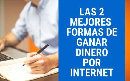 LAS 2 MEJORES FORMAS DE GANAR DINERO POR INTERNET