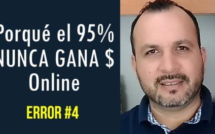 Porqué el 95% NUNCA Gana Dinero Online | Error #4 | Hablemos de Ganar Dinero Por Internet