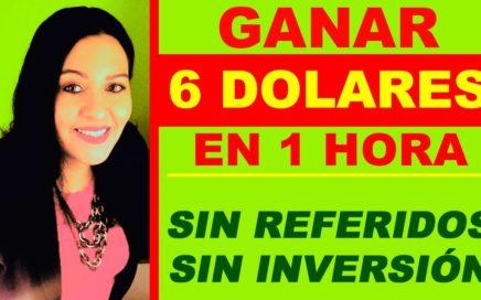 GANAR 6 DOLARES EN 1 HORA SIN REFERIDOS Y SIN INVERSIÓN