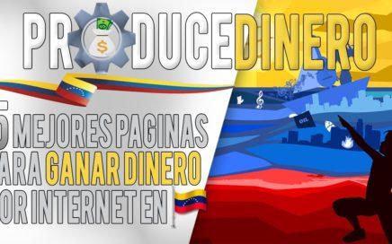 LAS 5 MEJORES PÁGINAS PARA GANAR DINERO POR INTERNET EN VENEZUELA 2018