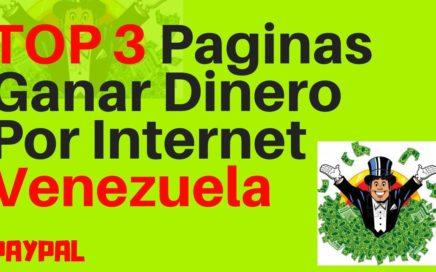 TOP 3 Paginas Ganar Dinero Por Internet Venezuela 2018