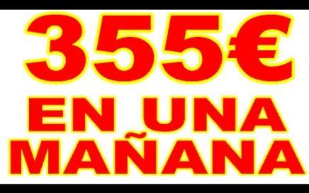355€ en una mañana - ganar dinero por internet