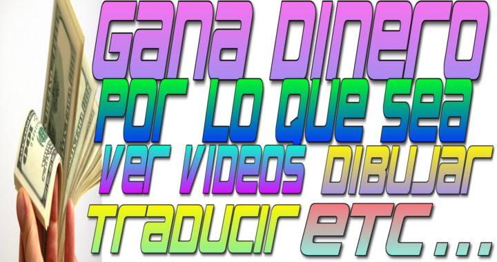 Como GANAR DINERO por INTERNET Por lo que sea Dibujar, Traducir, Vídeos, Tomar fotos, Etc...