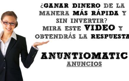 ANUNTIOMATIC - Ganar DINERO $$$ en Internet - Earn Money Online