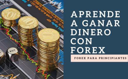 Aprende a Ganar Dinero Con Forex - Forex Para Principiantes - Vamos Aprender forex