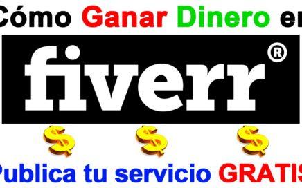 Como Ganar Dinero con Fiverr publicando tus servicios GRATIS