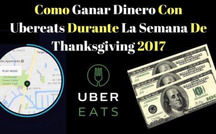 Como ganar dinero en ubereats durante la semana de thanksging 2017