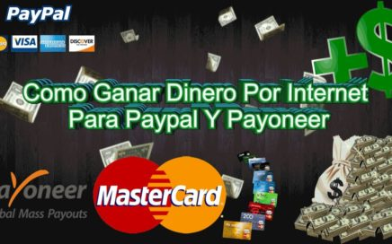 Como Ganar Dinero Por Internet - Para Paypal Y Payoneer