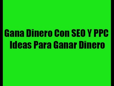 Gana Dinero Con SEO Y PPC | Ideas Para Ganar Dinero Extra