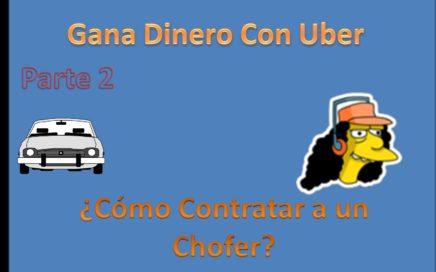 Gana Dinero con Uber p2 contratar a un chofer