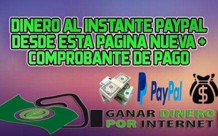 GANA DINERO INSTANTANEO PAYPAL DESDE INTERNET + COMPROBANTE DE PAGO