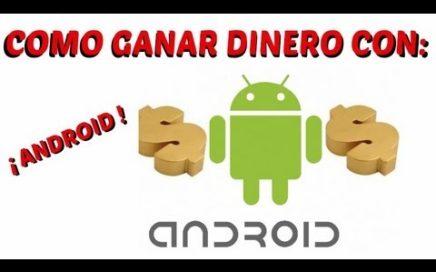Ganar dinero con Android | 100% Seguro