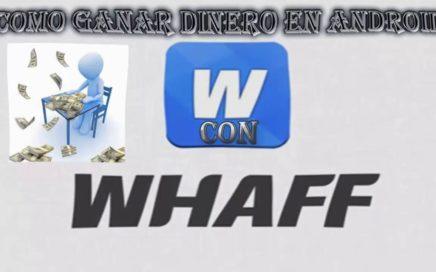 GANAR DINERO RÁPIDO Y SENCILLO  CON TU CELULAR  | CON WHAFF!