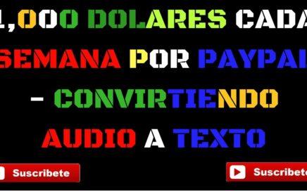 Gane 1,000 Dólares Semanales Por PayPal - Convirtiendo Audio a Texto