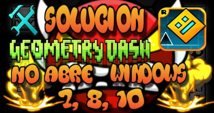 solucion a geometry dash no abre /windows 7,8,10