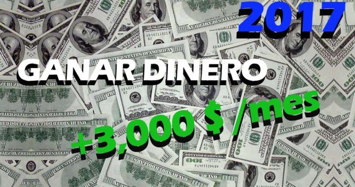 Como GANAR DINERO: Ganar Dinero En internet 2017 | Gana 3,000$ MESUALES o más |