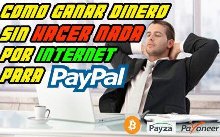 Como Ganar Dinero Por Internet SIN HACER NADA Para Paypal 2017 (Automático)   ¡y Sin Invertir!