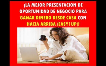 La Mejor Presentacion De Oportunidad Para Ganar Dinero Desde Casa Con Hacia Arriba (Easy1Up)!