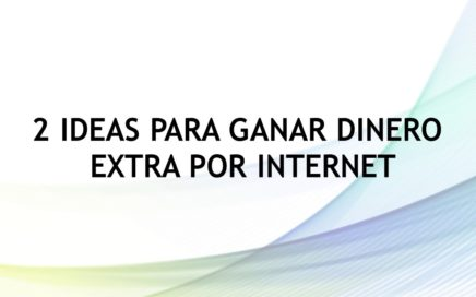 2 Ideas Para Ganar Dinero Extra Por Internet