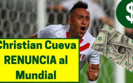 Christian Cueva RENUNCIA al Mundial, Por GANAR mas DINERO