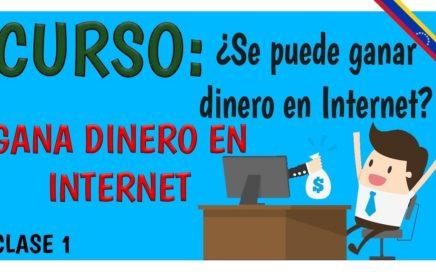 Clase:1 Curso Como Ganar Dinero en Internet ¿Se puede Ganar Dinero en Internet?