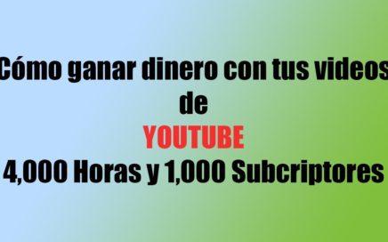 Cómo ganar dinero o monetizar con tus videos de Youtube (4,000 horas 1,000 subcriptores) 2018
