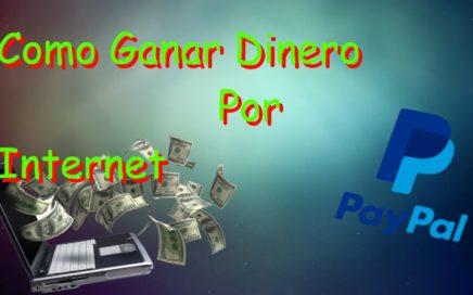 Como Ganar Dinero Por Internet 100% Real | 2017