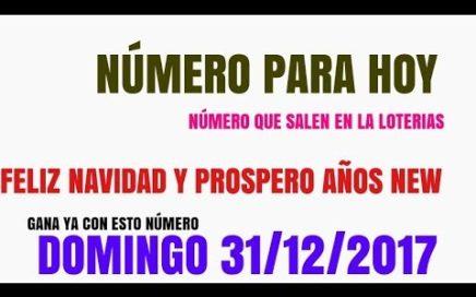 NÚMERO PARA HOY DOMIMGO 31 DE DICIEMBRE DEL 2017 / NÚMERO CALIENTE