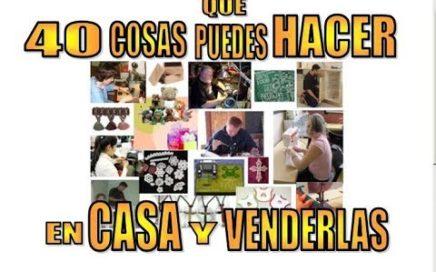 """40 COSAS QUE PUEDES HACER EN CASA Y VENDERLAS """"PARTE 2"""""""
