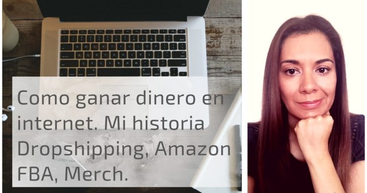 Como ganar dinero en internet. Mi historia. Dropshipping, Amazon FBA, Merch by Amazon.