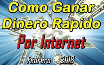 Como Ganar Dinero Rápido en Internet Febrero 2018