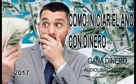 COMO INICIAR EL AÑO CON DINERO , COMO GANAR DINERO AUDIOLIBRO JIM ROHN, SIEMBRA ABUNDANTE  AÑO 2018