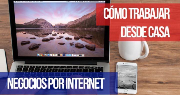 Cómo trabajar desde casa (negocios por Internet)