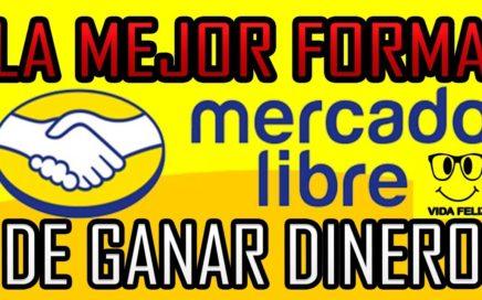 LA MEJOR FORMA DE GANAR DINERO POR MERCADO LIBRE