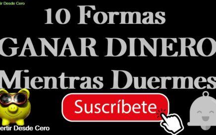 10 FORMAS DE GANAR DINERO MIENTRAS DUERMES