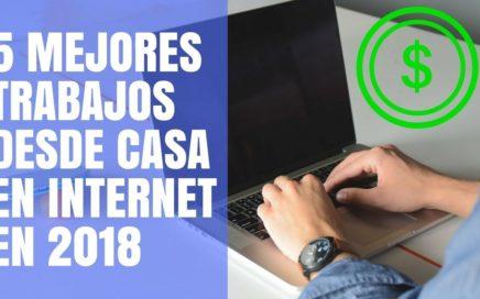 5 Mejores Trabajos desde Casa en Internet y con Demanda en 2018