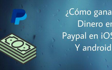¿Como Ganar Dinero en PayPal con IOS y Android ?