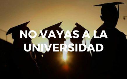 ¿POR QUE NO IR A LA UNIVERSIDAD? hacer dinero sin ir a la universidad