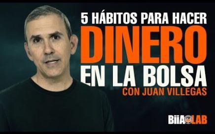 5 hábitos para hacer dinero en la bolsa - Juan Villegas